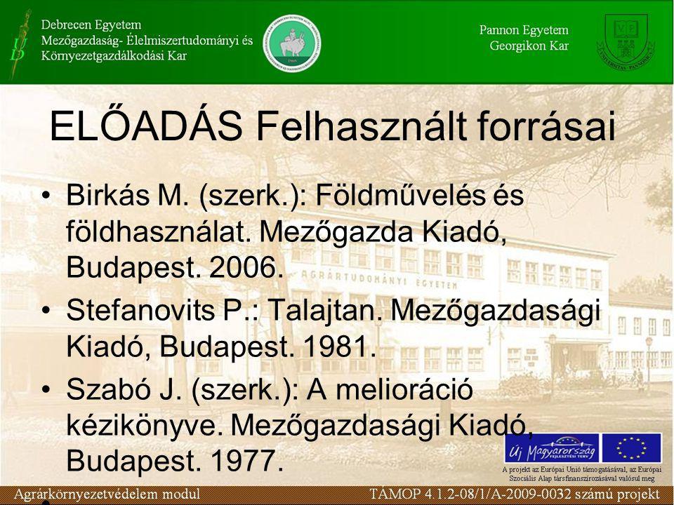 ELŐADÁS Felhasznált forrásai Birkás M.(szerk.): Földművelés és földhasználat.