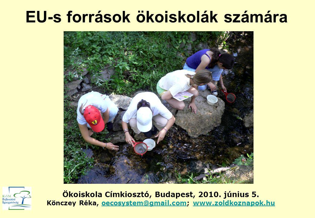 EU-s források ökoiskolák számára Ökoiskola Címkiosztó, Budapest, 2010.
