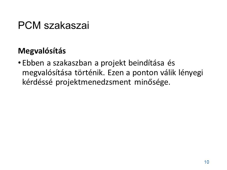 PCM szakaszai Megvalósítás Ebben a szakaszban a projekt beindítása és megvalósítása történik.