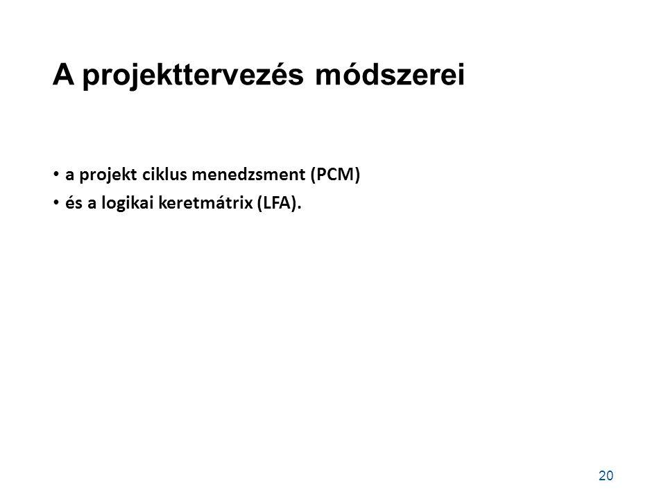 A projekttervezés módszerei a projekt ciklus menedzsment (PCM) és a logikai keretmátrix (LFA). 20