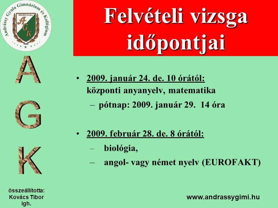 összeállította: Kovács Tibor igh. www.andrassygimi.hu Felvételi vizsga időpontjai 2009.
