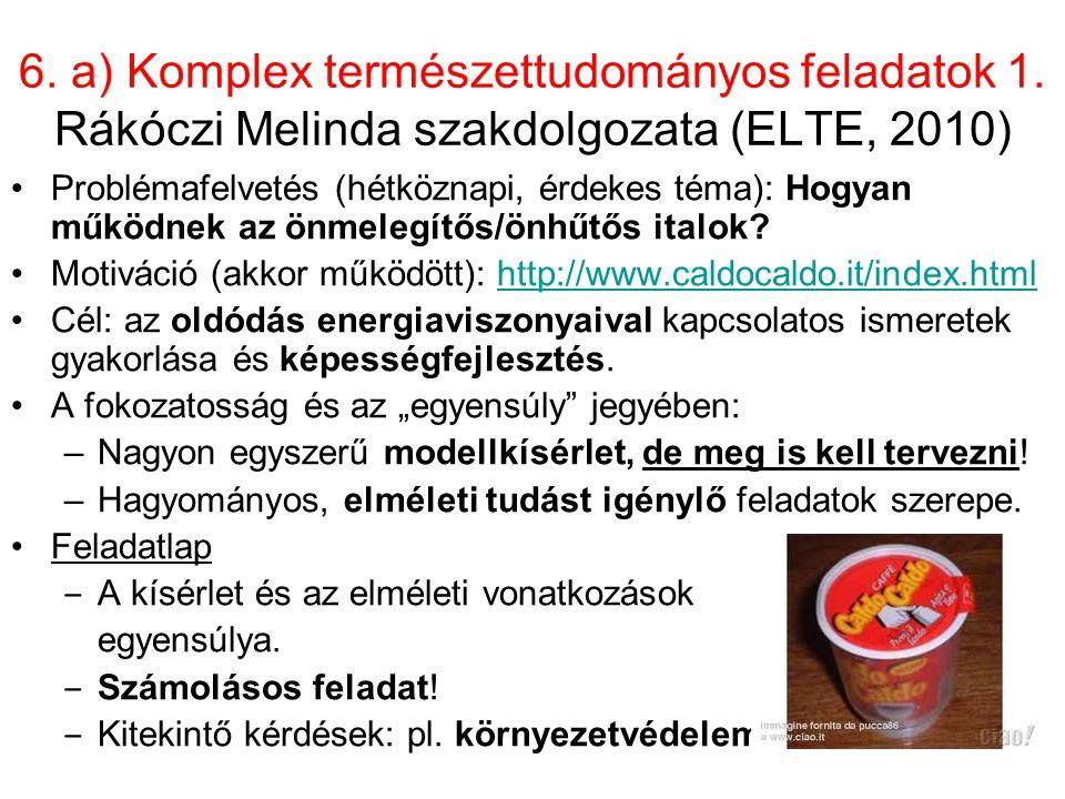 6. a) Komplex természettudományos feladatok 1. Rákóczi Melinda szakdolgozata (ELTE, 2010) Problémafelvetés (hétköznapi, érdekes téma): Hogyan működnek
