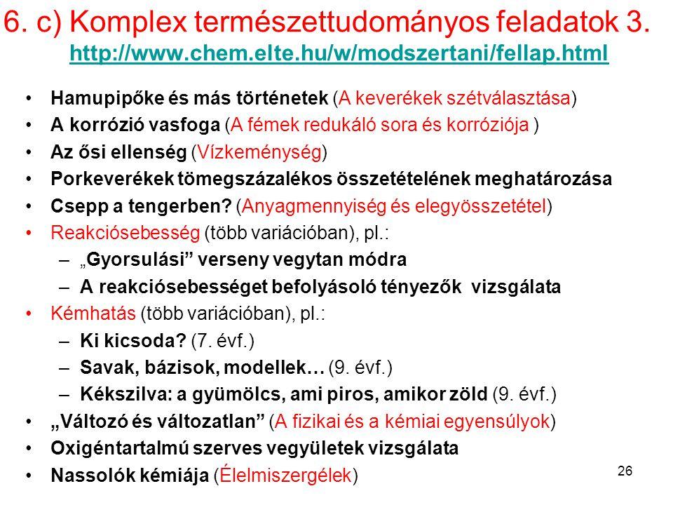 6. c) Komplex természettudományos feladatok 3. http://www.chem.elte.hu/w/modszertani/fellap.htmlhttp://www.chem.elte.hu/w/modszertani/fellap.html Hamu
