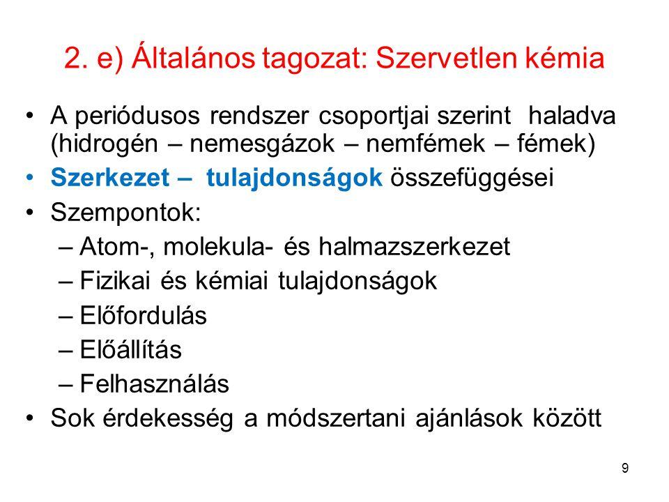 2. e) Általános tagozat: Szervetlen kémia A periódusos rendszer csoportjai szerint haladva (hidrogén – nemesgázok – nemfémek – fémek) Szerkezet – tula