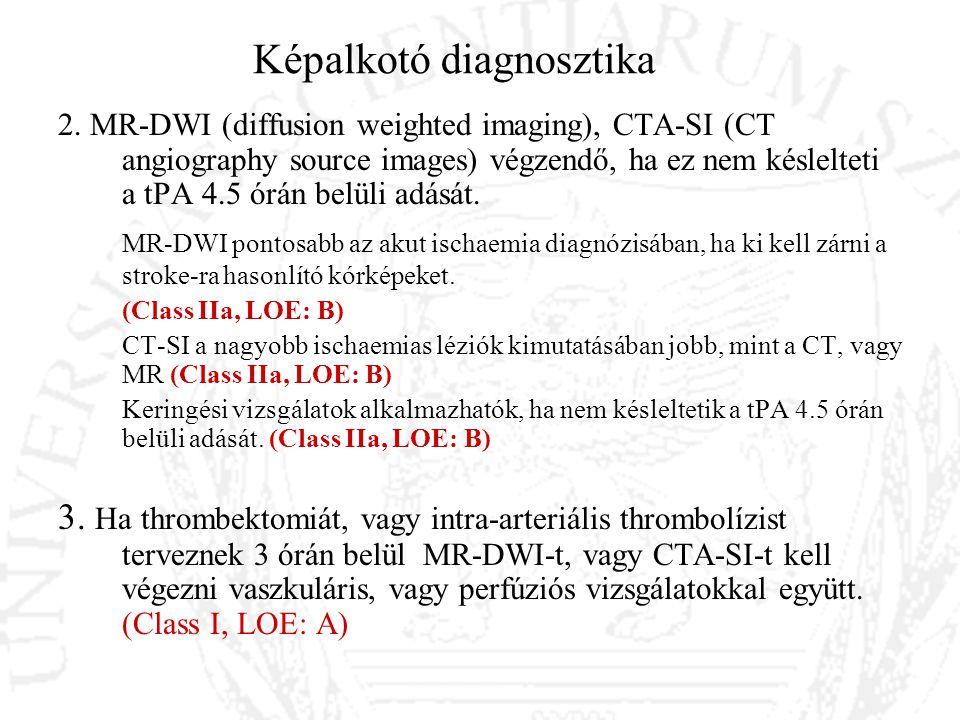 Képalkotó diagnosztika 2. MR-DWI (diffusion weighted imaging), CTA-SI (CT angiography source images) végzendő, ha ez nem késlelteti a tPA 4.5 órán bel