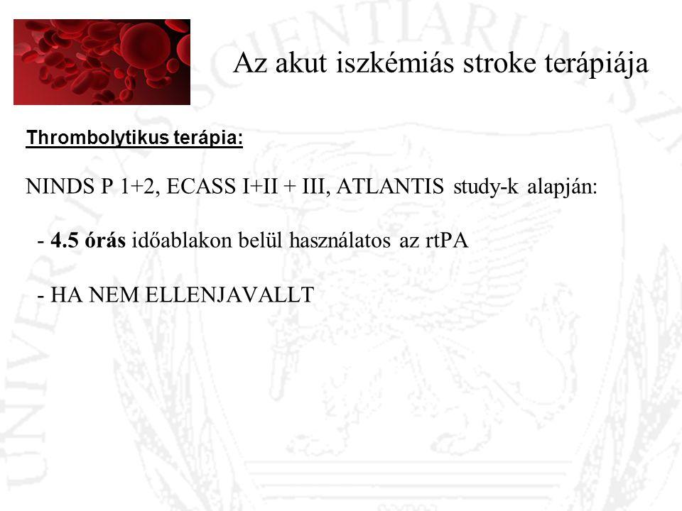 Az akut iszkémiás stroke terápiája Thrombolytikus terápia: NINDS P 1+2, ECASS I+II + III, ATLANTIS study-k alapján: - 4.5 órás időablakon belül haszná