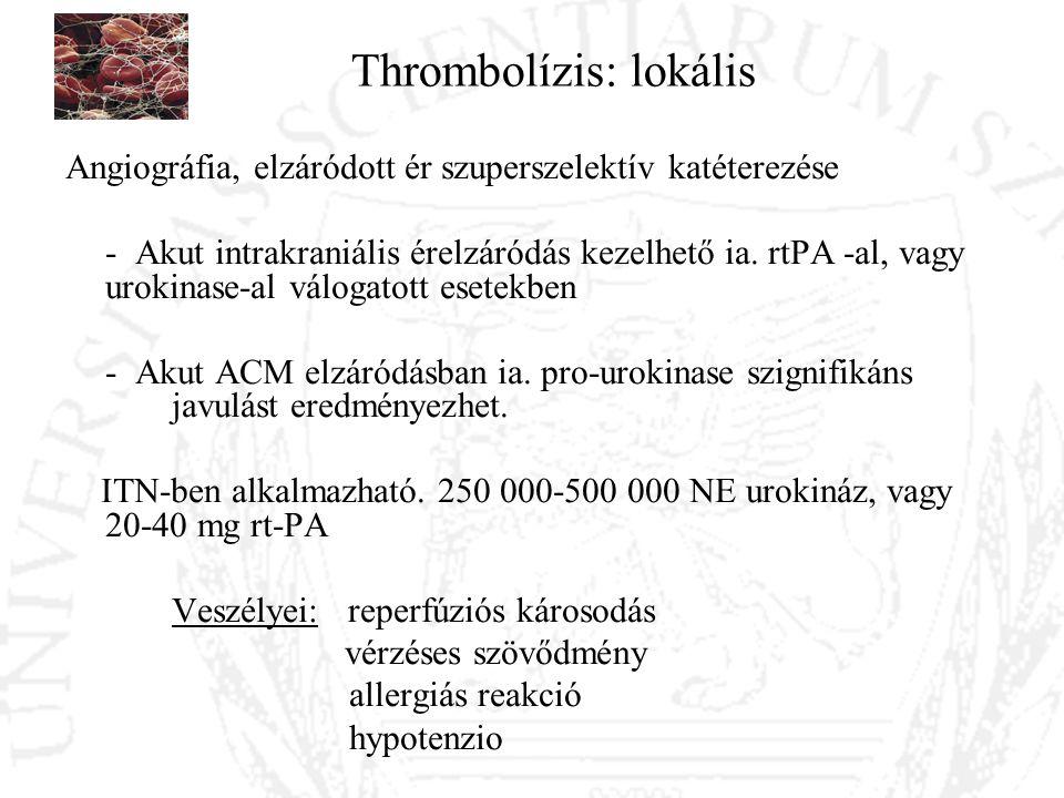 Thrombolízis: lokális Angiográfia, elzáródott ér szuperszelektív katéterezése - Akut intrakraniális érelzáródás kezelhető ia. rtPA -al, vagy urokinase