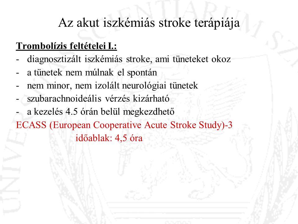 Az akut iszkémiás stroke terápiája Trombolízis feltételei I.: -diagnosztizált iszkémiás stroke, ami tüneteket okoz -a tünetek nem múlnak el spontán -n
