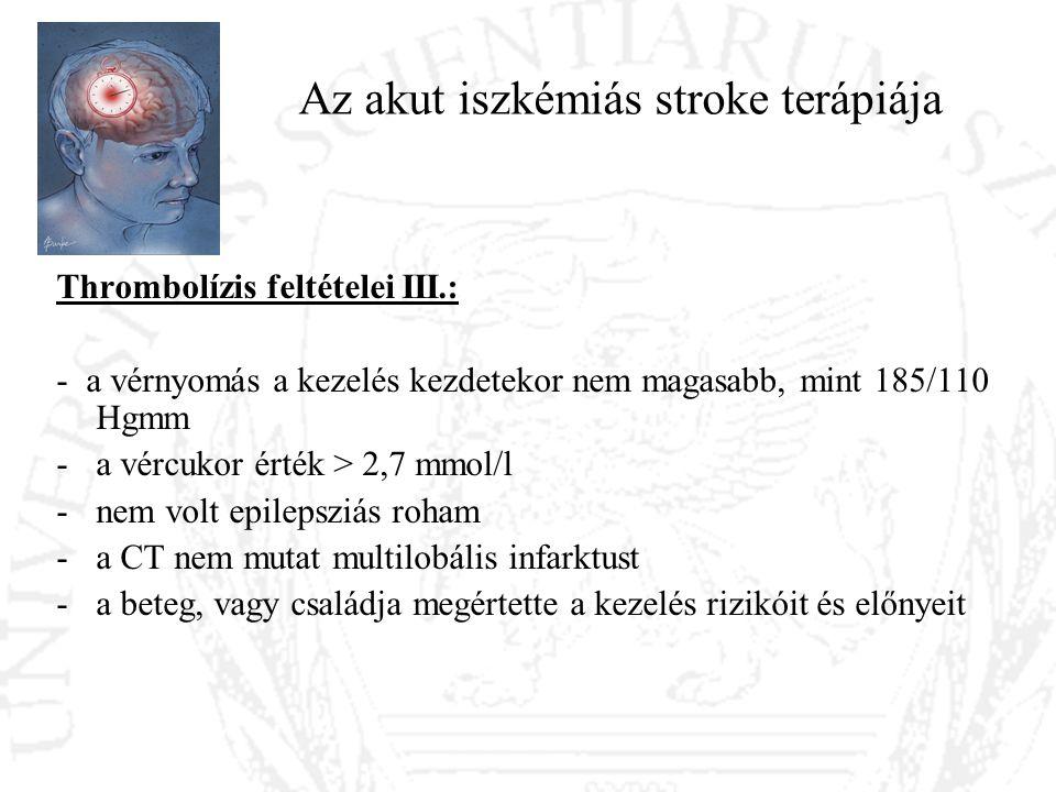 Az akut iszkémiás stroke terápiája Thrombolízis feltételei III.: - a vérnyomás a kezelés kezdetekor nem magasabb, mint 185/110 Hgmm -a vércukor érték