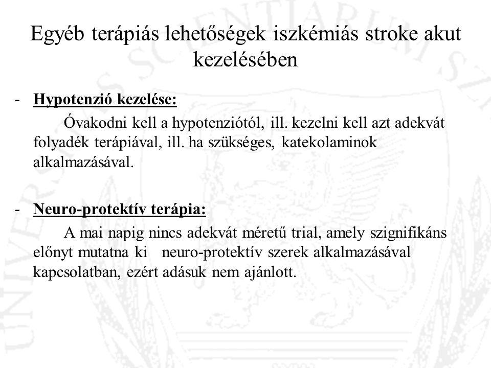 Egyéb terápiás lehetőségek iszkémiás stroke akut kezelésében -Hypotenzió kezelése: Óvakodni kell a hypotenziótól, ill. kezelni kell azt adekvát folyad