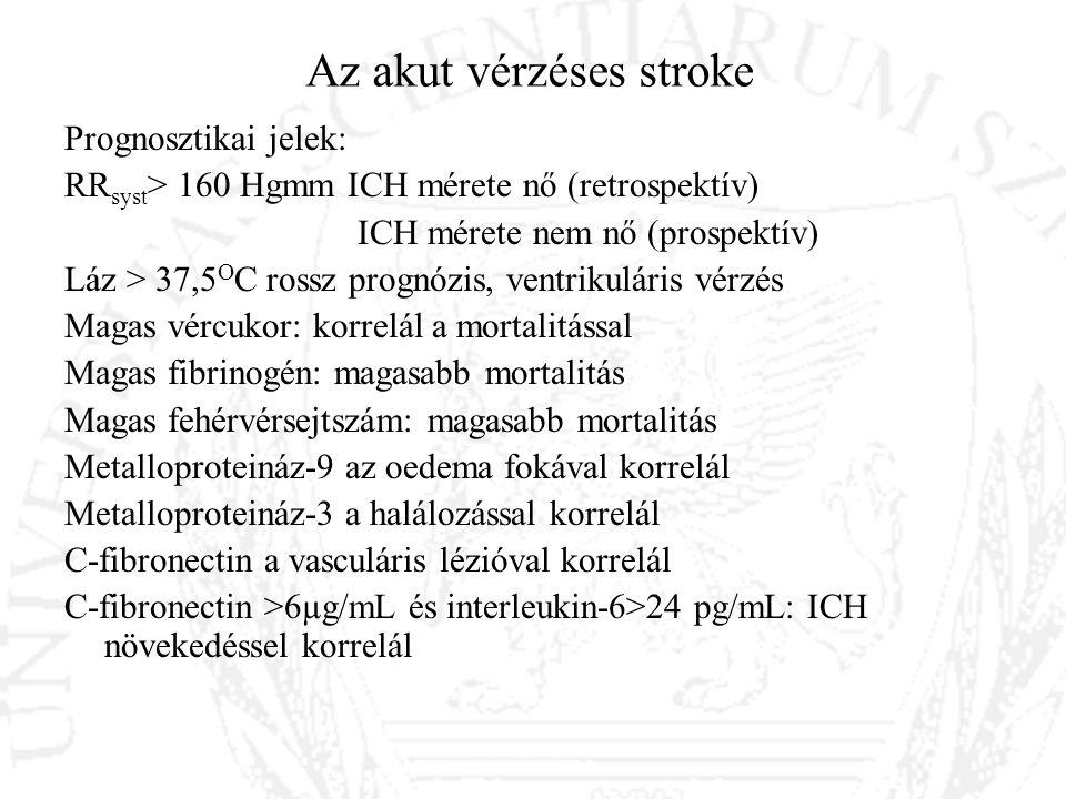 Az akut vérzéses stroke Prognosztikai jelek: RR syst > 160 Hgmm ICH mérete nő (retrospektív) ICH mérete nem nő (prospektív) Láz > 37,5 O C rossz progn