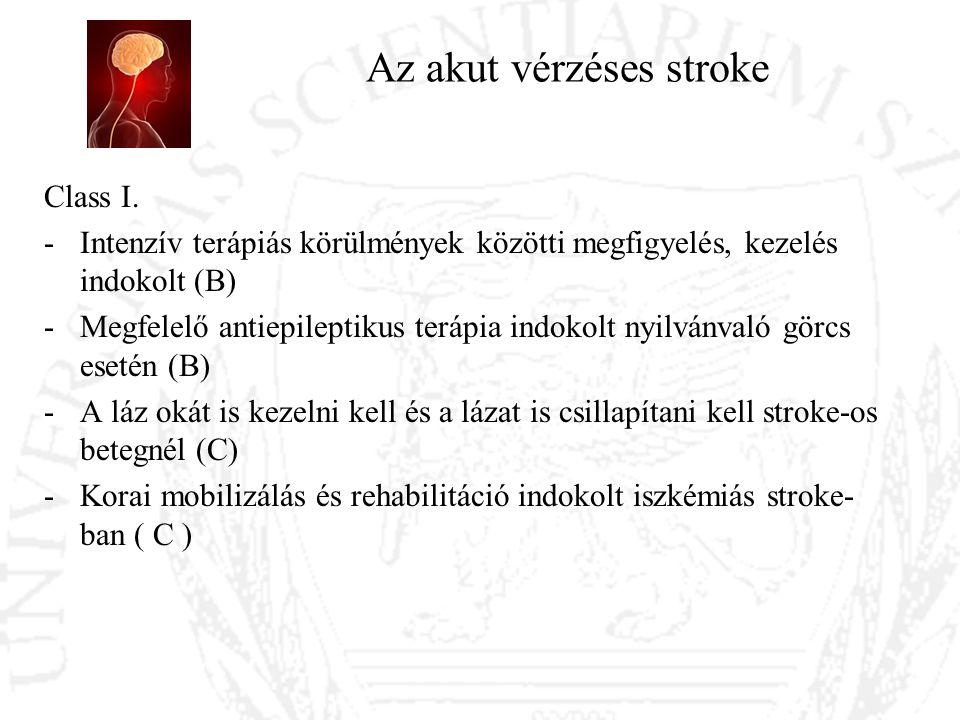 Az akut vérzéses stroke Class I. -Intenzív terápiás körülmények közötti megfigyelés, kezelés indokolt (B) -Megfelelő antiepileptikus terápia indokolt