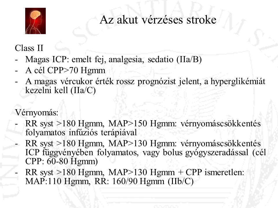 Az akut vérzéses stroke Class II -Magas ICP: emelt fej, analgesia, sedatio (IIa/B) -A cél CPP>70 Hgmm -A magas vércukor érték rossz prognózist jelent,