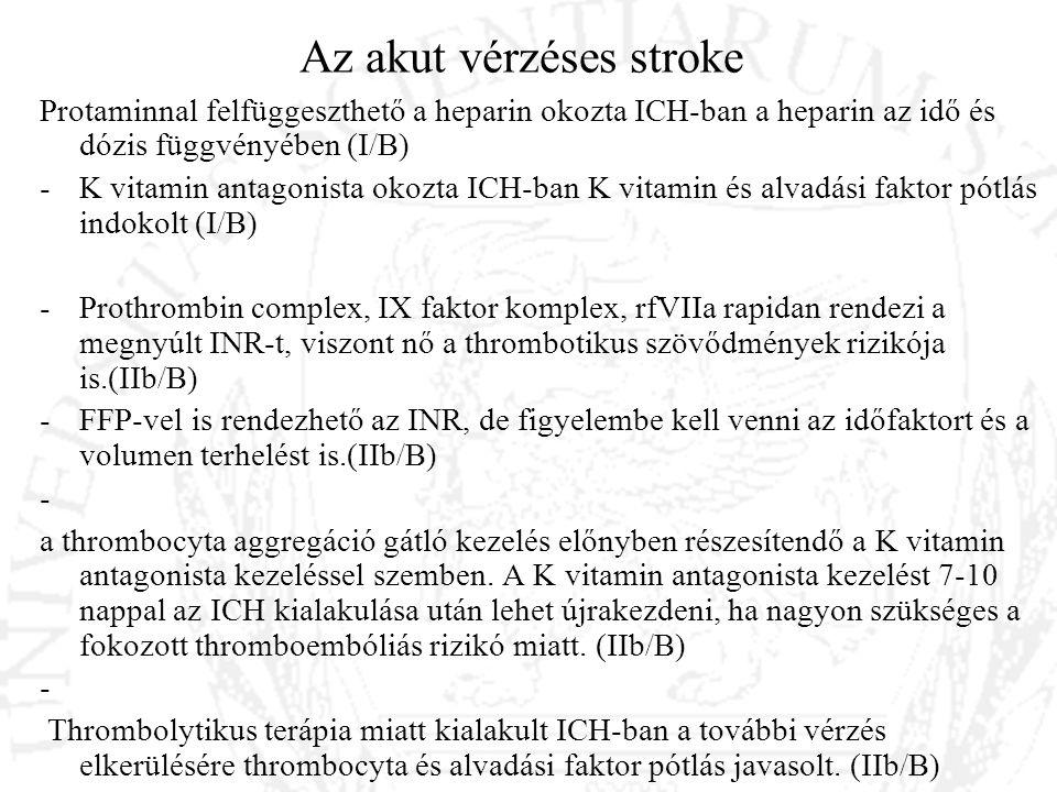 Az akut vérzéses stroke Protaminnal felfüggeszthető a heparin okozta ICH-ban a heparin az idő és dózis függvényében (I/B) -K vitamin antagonista okozt