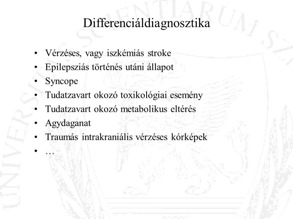 Differenciáldiagnosztika Vérzéses, vagy iszkémiás stroke Epilepsziás történés utáni állapot Syncope Tudatzavart okozó toxikológiai esemény Tudatzavart
