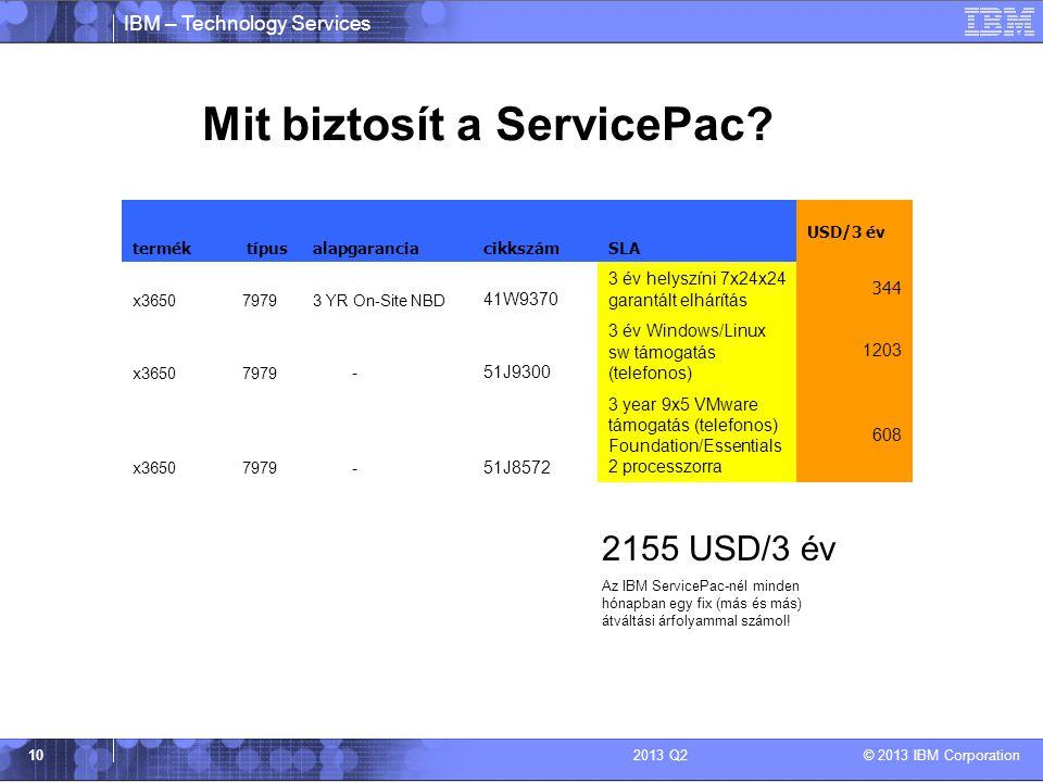 IBM – Technology Services © 2013 IBM Corporation 102013 Q2 Mit biztosít a ServicePac? termék típusalapgaranciacikkszámSLA USD/3 év x365079793 YR On-Si