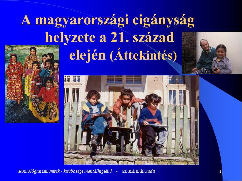 Romológiai ismeretek - kisebbségi mentálhigiéné - Sz. Kármán Judit1 A magyarországi cigányság helyzete a 21. század elején (Áttekintés)