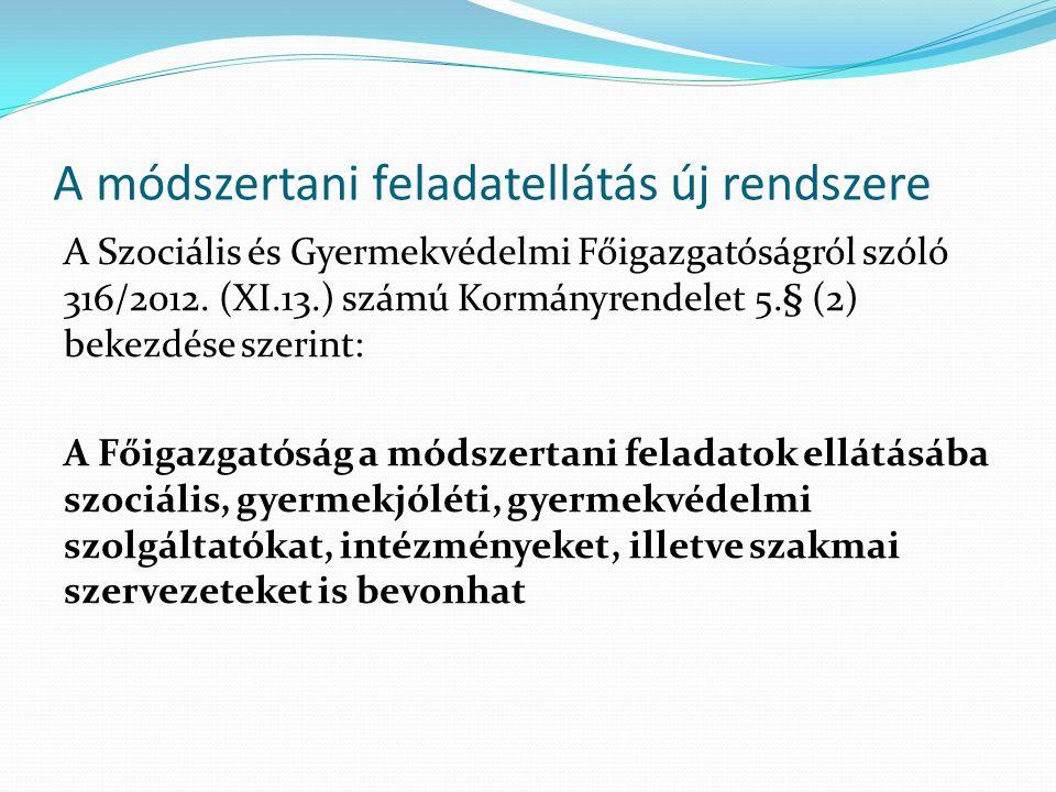 A módszertani feladatellátás új rendszere A Szociális és Gyermekvédelmi Főigazgatóságról szóló 316/2012.