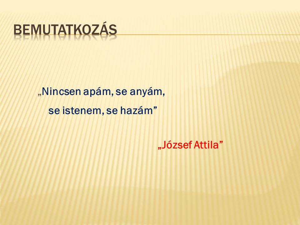 """""""Nincsen apám, se anyám, se istenem, se hazám """"József Attila"""
