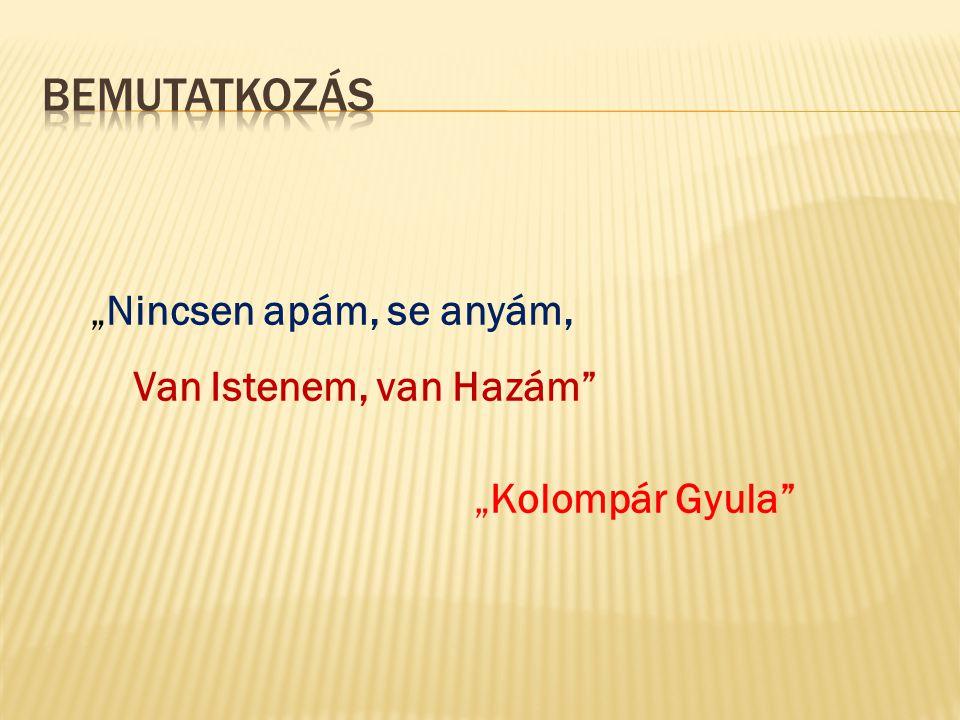 """""""Nincsen apám, se anyám, Van Istenem, van Hazám """"Kolompár Gyula"""