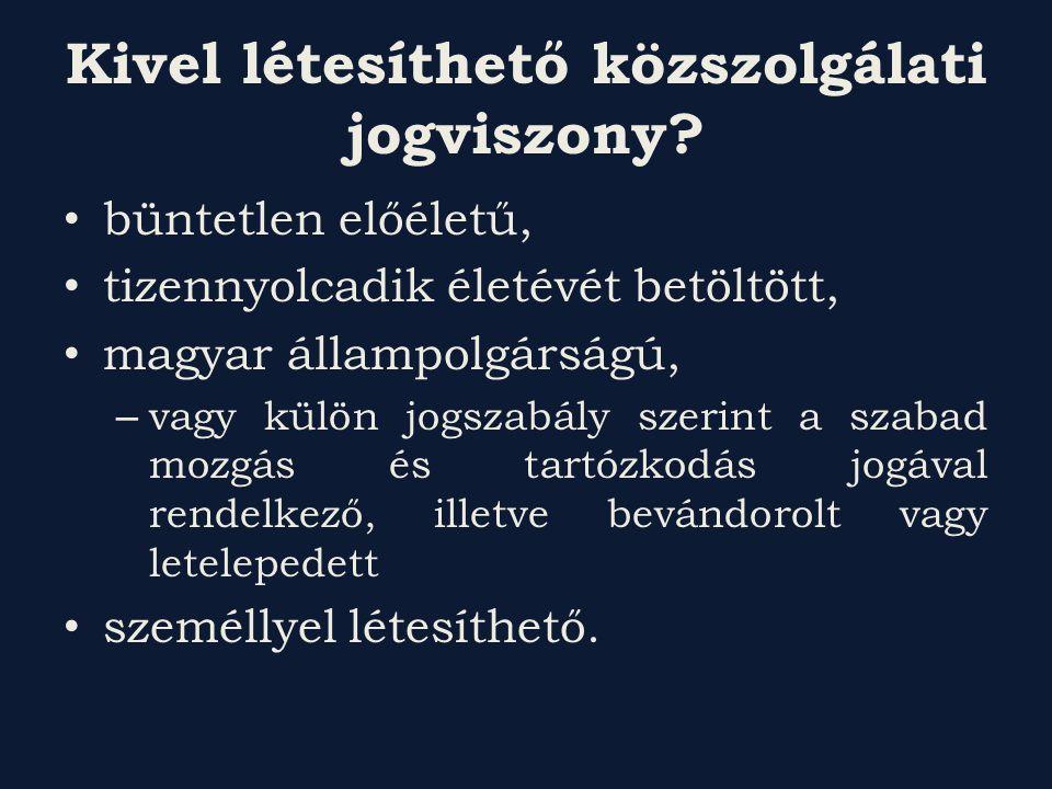 Kivel létesíthető közszolgálati jogviszony? büntetlen előéletű, tizennyolcadik életévét betöltött, magyar állampolgárságú, – vagy külön jogszabály sze
