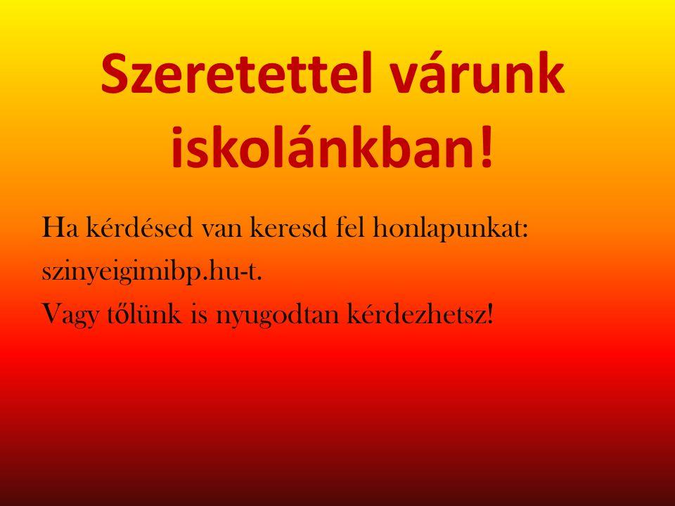Szeretettel várunk iskolánkban.Ha kérdésed van keresd fel honlapunkat: szinyeigimibp.hu-t.
