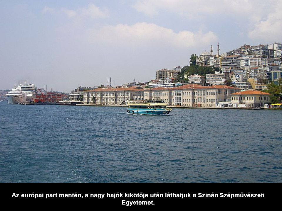 Az európai part mentén, a nagy hajók kikötője után láthatjuk a Szinán Szépművészeti Egyetemet.