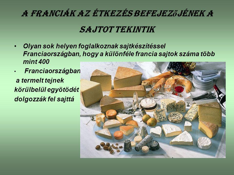 A franciák az étkezés befejez ő jének a sajtot tekintik Olyan sok helyen foglalkoznak sajtkészítéssel Franciaországban, hogy a különféle francia sajto