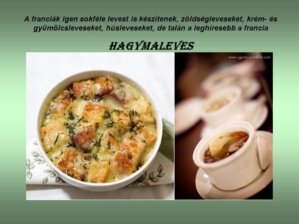A franciák igen sokféle levest is készítenek, zöldségleveseket, krém- és gyümölcsleveseket, húsleveseket, de talán a leghíresebb a francia hagymaleves