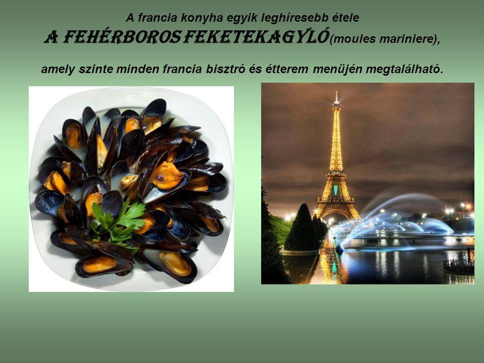 A francia konyha egyik leghíresebb étele a fehérboros feketekagyló (moules mariniere), amely szinte minden francia bisztró és étterem menüjén megtalál