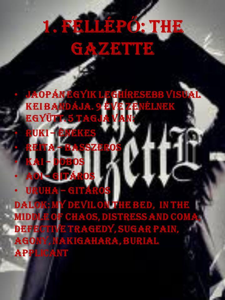 1. Fellép Ő : the GazettE Jaopán egyik leghíresebb ViSual Kei bandája.