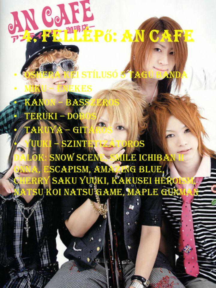 4. Fellép ő : An Cafe Oshera Kei stílusó 5 tagú banda Miku – énekes Kanon – basszeros Teruki – dobos Takuya – gitáros Yuuki – szintetizátoros Dalok: s
