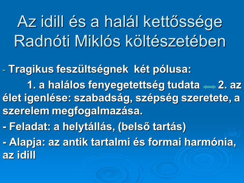 Az idill és a halál kettőssége Radnóti Miklós költészetében - Tragikus feszültségnek két pólusa: 1. a halálos fenyegetettség tudata 2. az élet igenlés