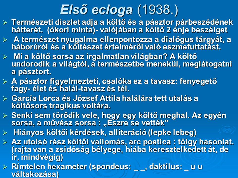 Első ecloga (1938.)  Természeti díszlet adja a költő és a pásztor párbeszédének hátterét. (ókori minta)- valójában a költő 2 énje beszélget  A termé