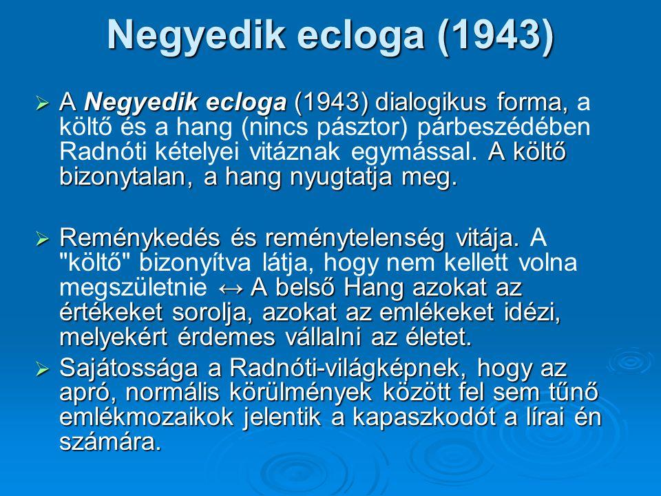 Negyedik ecloga (1943)  A Negyedik ecloga (1943) dialogikus forma, A költő bizonytalan, a hang nyugtatja meg.  A Negyedik ecloga (1943) dialogikus f