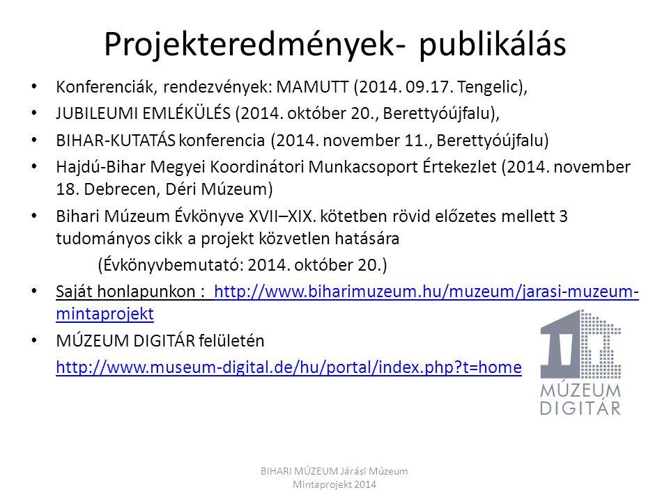 Projekteredmények- publikálás Konferenciák, rendezvények: MAMUTT (2014. 09.17. Tengelic), JUBILEUMI EMLÉKÜLÉS (2014. október 20., Berettyóújfalu), BIH