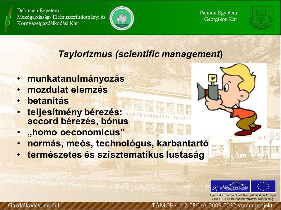 """Taylorizmus (scientific management) munkatanulmányozás mozdulat elemzés betanítás teljesítmény bérezés: accord bérezés, bónus """"homo oeconomicus"""" normá"""