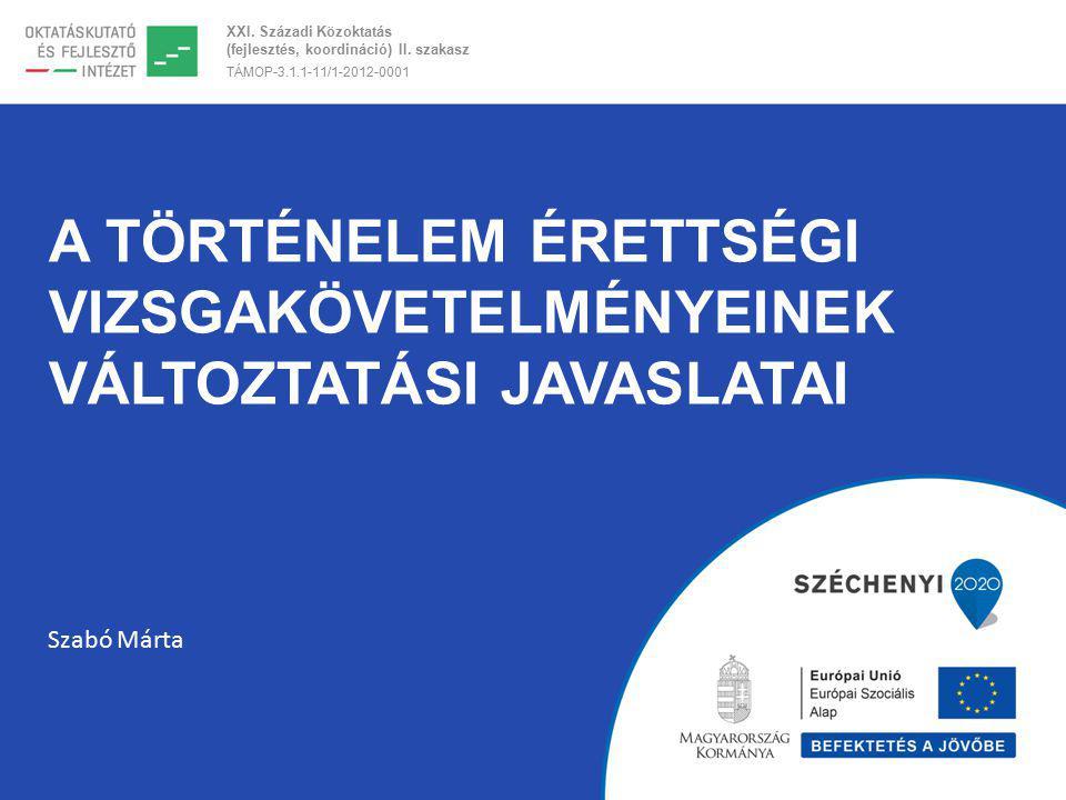 XXI. Századi Közoktatás (fejlesztés, koordináció) II. szakasz TÁMOP-3.1.1-11/1-2012-0001 A TÖRTÉNELEM ÉRETTSÉGI VIZSGAKÖVETELMÉNYEINEK VÁLTOZTATÁSI JA