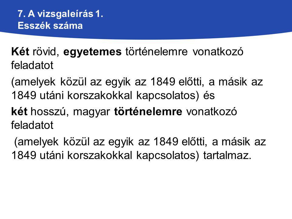 7. A vizsgaleírás 1. Esszék száma Két rövid, egyetemes történelemre vonatkozó feladatot (amelyek közül az egyik az 1849 előtti, a másik az 1849 utáni