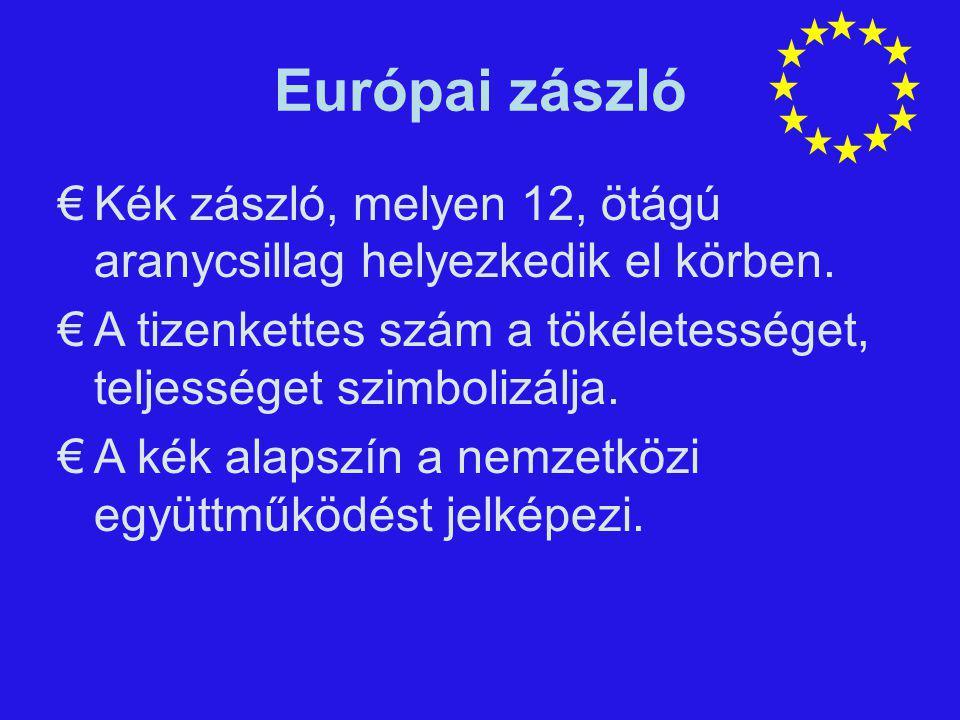 Európai zászló €Kék zászló, melyen 12, ötágú aranycsillag helyezkedik el körben. €A tizenkettes szám a tökéletességet, teljességet szimbolizálja. €A k