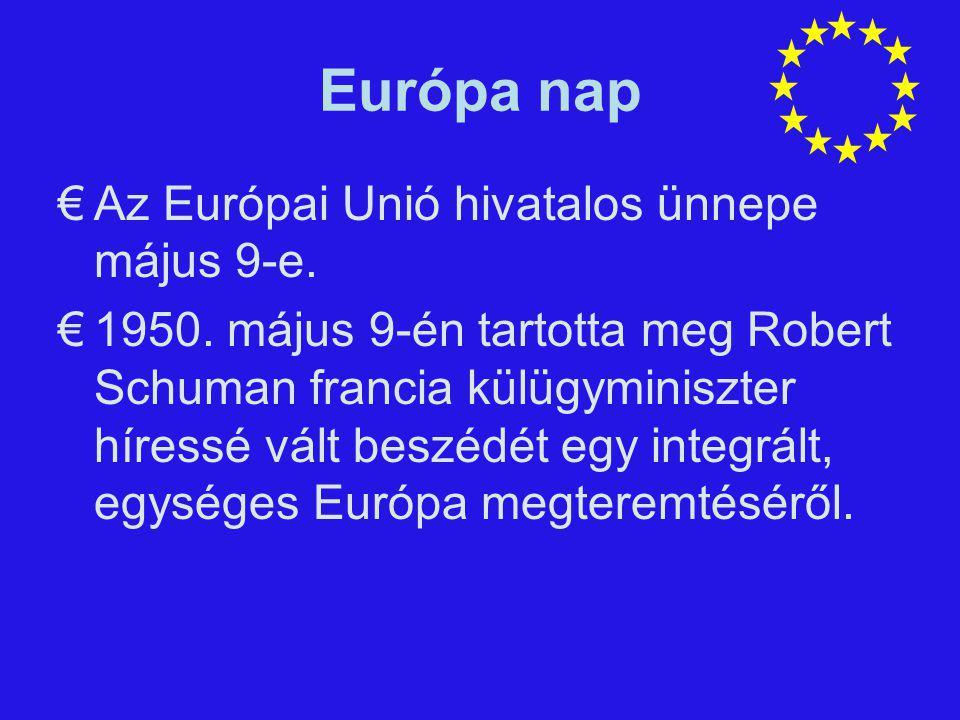 Európa nap €Az Európai Unió hivatalos ünnepe május 9-e. €1950. május 9-én tartotta meg Robert Schuman francia külügyminiszter híressé vált beszédét eg