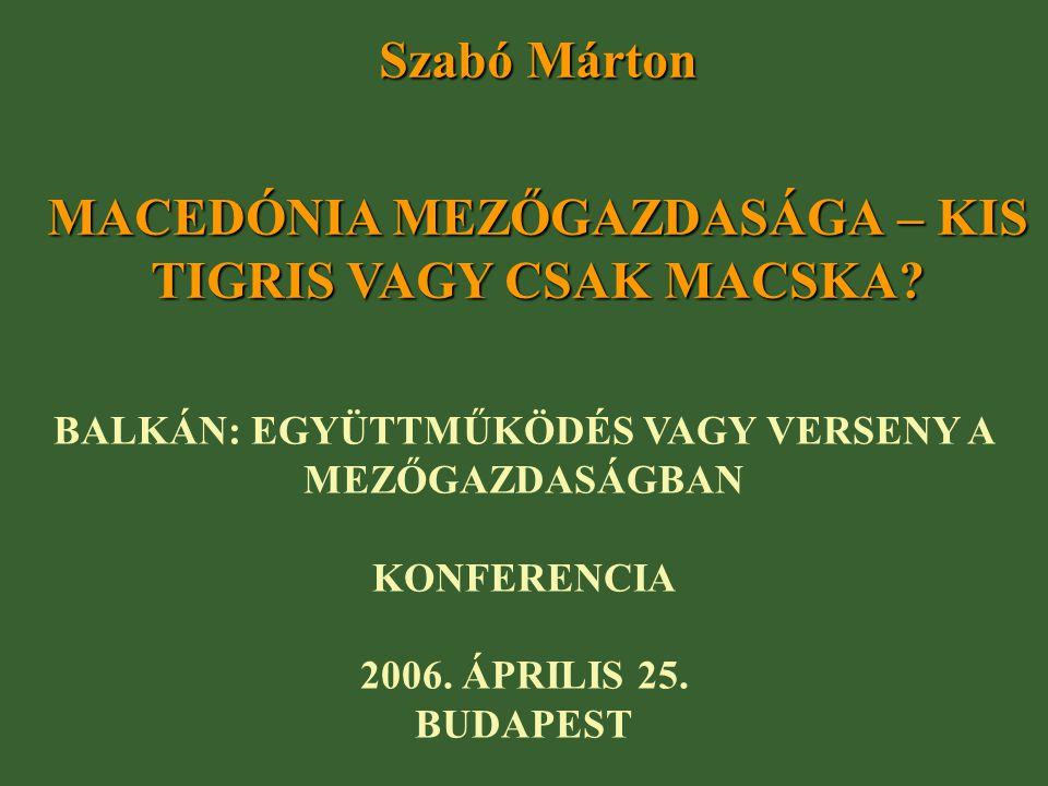 Szabó Márton MACEDÓNIA MEZŐGAZDASÁGA – KIS TIGRIS VAGY CSAK MACSKA.