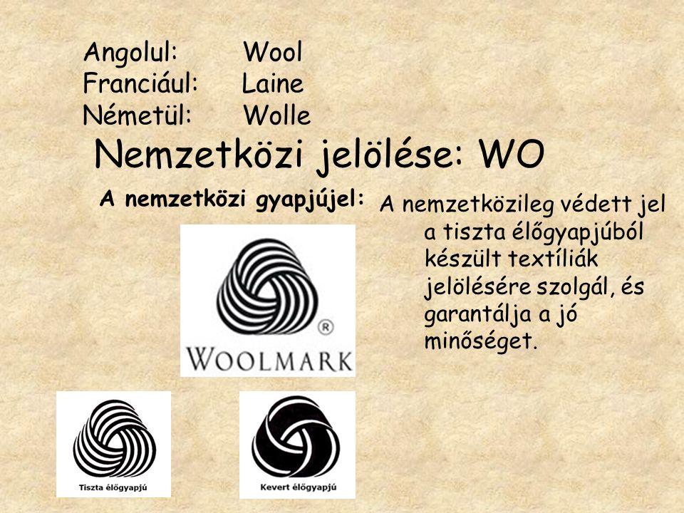 Angolul:Wool Franciául: Laine Németül: Wolle Nemzetközi jelölése: WO A nemzetközi gyapjújel: A nemzetközileg védett jel a tiszta élőgyapjúból készült textíliák jelölésére szolgál, és garantálja a jó minőséget.