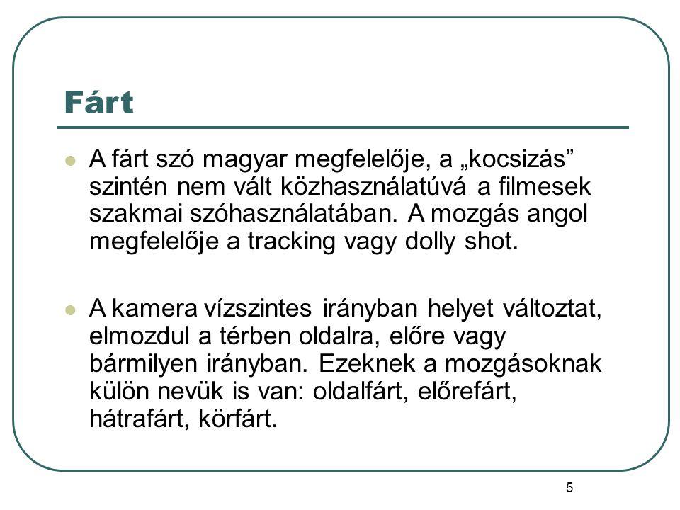 """5 Fárt A fárt szó magyar megfelelője, a """"kocsizás"""" szintén nem vált közhasználatúvá a filmesek szakmai szóhasználatában. A mozgás angol megfelelője a"""