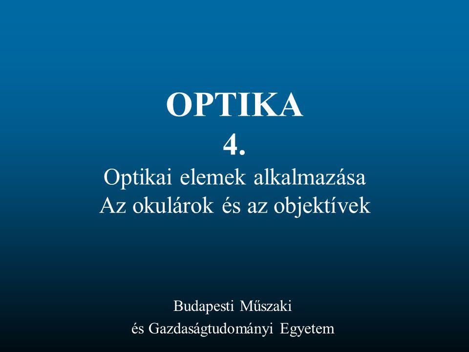 OPTIKA 4. Optikai elemek alkalmazása Az okulárok és az objektívek Budapesti Műszaki és Gazdaságtudományi Egyetem