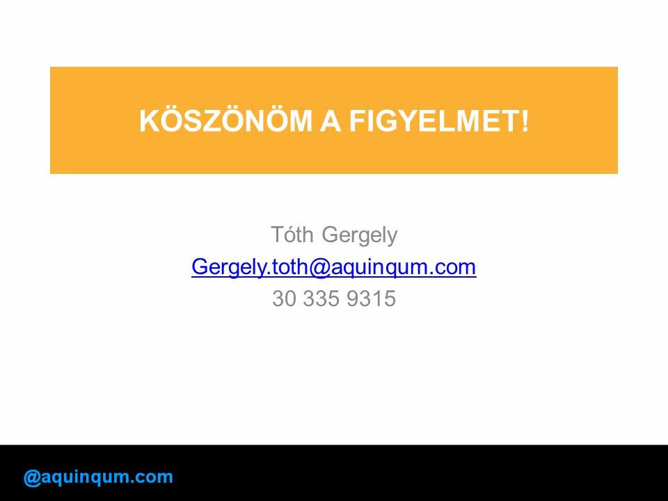 KÖSZÖNÖM A FIGYELMET! Tóth Gergely Gergely.toth@aquinqum.com 30 335 9315