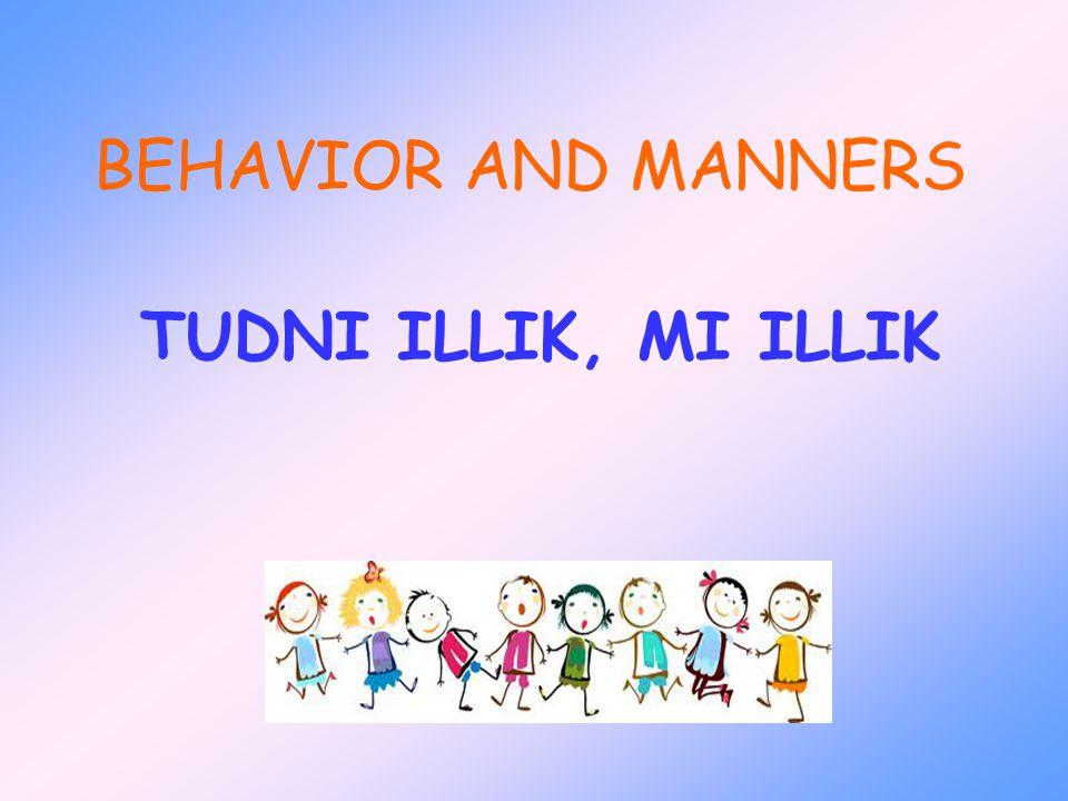 BEHAVIOR AND MANNERS TUDNI ILLIK, MI ILLIK