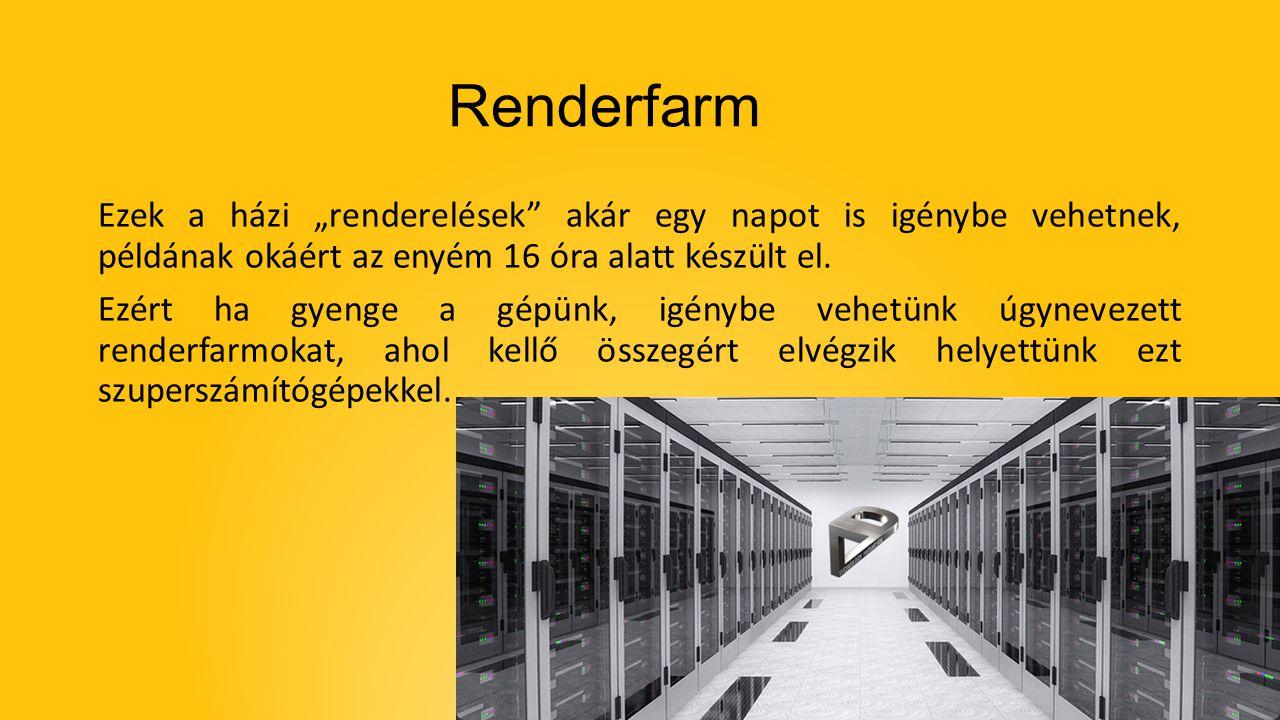 """Renderfarm Ezek a házi """"renderelések akár egy napot is igénybe vehetnek, példának okáért az enyém 16 óra alatt készült el."""