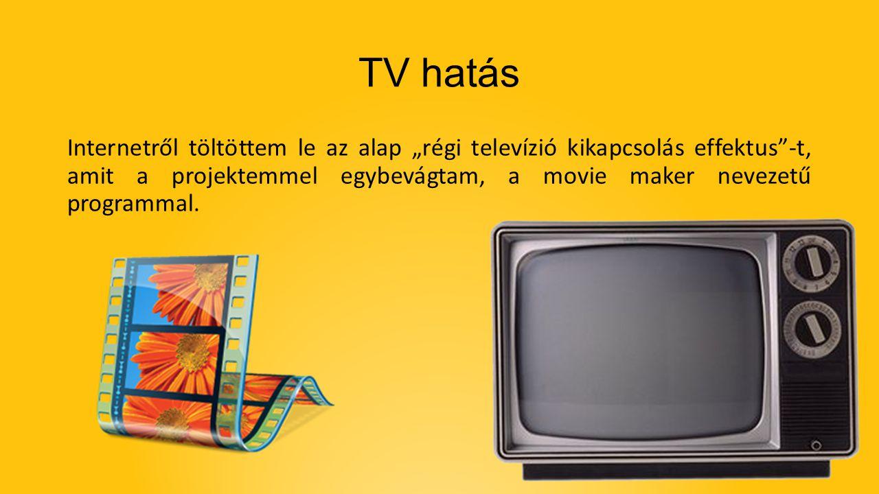 """TV hatás Internetről töltöttem le az alap """"régi televízió kikapcsolás effektus""""-t, amit a projektemmel egybevágtam, a movie maker nevezetű programmal."""