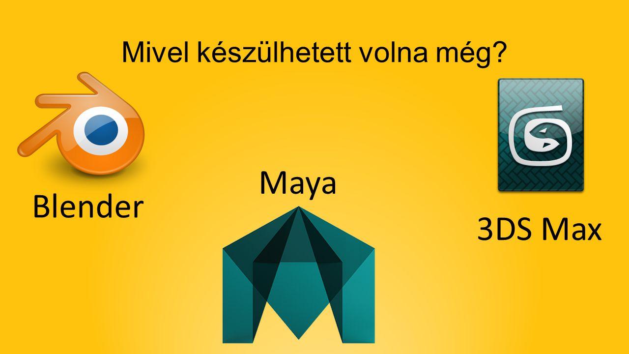 Mivel készülhetett volna még? Blender Maya 3DS Max